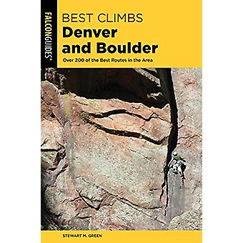 Best Climbs Denver and Boulder - Over 200 Of The Best Routes In The Ar