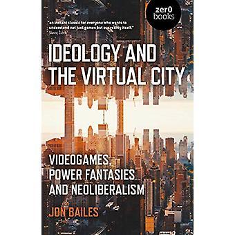 Ideologie en de Virtuele Stad - Videogames - Power Fantasies en Neoli