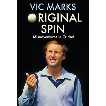 Original Spin - Misadventures in Cricket by Vic Marks - 9781911630203