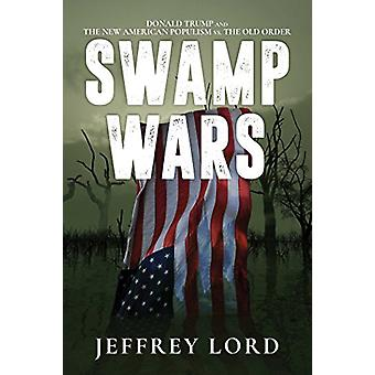 Swamp Wars - Donald Trump and the New American Populism vs. The Old Or