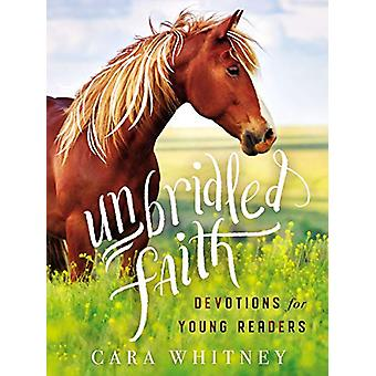 Unbridled Faith Devotions for Young Readers by Cara Whitney - 9781400