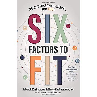 Six Factors to Fit - Weight Loss that Works for You! by Robert F. Kush