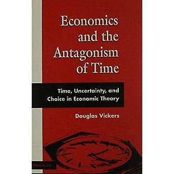 Economics and the Antagonism of Time - Time - Uncertainty and Choice i