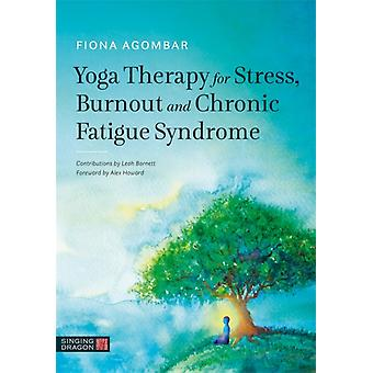 Yoga Therapy for Stress Burnout and Chronic Fatigue Syndrome by Agombar & Fiona