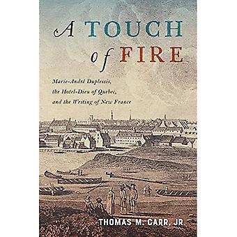 A Touch of Fire: Marie-Andre Duplessis, het Hotel-Dieu van Quebec, en het schrijven van Nieuw-Frankrijk: Volume 1