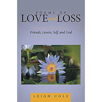Poems of Love and Loss - Friends - Lovers - Self - and God by Leigh Co