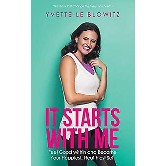 It Starts With Me - Feel Good within and Become Your Happiest - Health