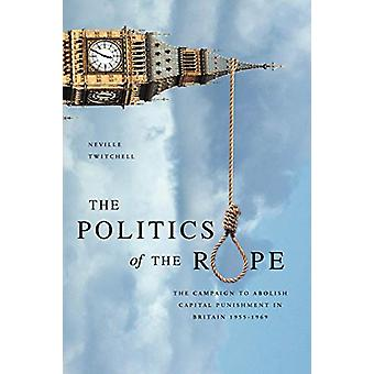 The Politics of the Rope - The Campaign to Abolish Capital Punishment