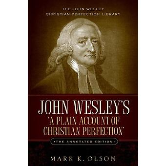 John Wesley's 'A Plain Account of Christian Perfection.' The Annotate