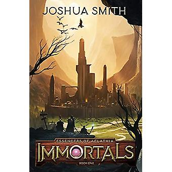 Immortals - Essencers of Aelathia Book One by Joshua Smith - 978194989