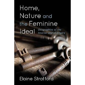 Home Nature Amp the Feminine Idecb Geographies of the Interior and of Empire