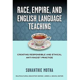 Race - Empire - and English Language Teaching - Creating Responsible a