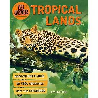 In Focus Tropical Lands by Clive Gifford