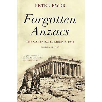 Forgotten Anzacs  the campaign in Greece 1941 by Peter Ewer