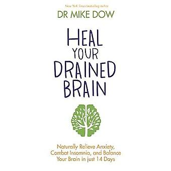 Heal Your Drained Brain Naturally Relieve Anxiety Combat Insomnia and Balance Your Brain in Just 14 Days
