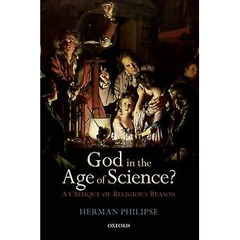 God in the Age of Science  A Critique of Religious Reason by Herman Philipse
