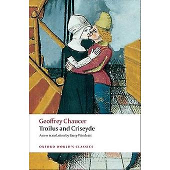 Troilus and Criseyde - A New Translation by Geoffrey Chaucer - Barry W
