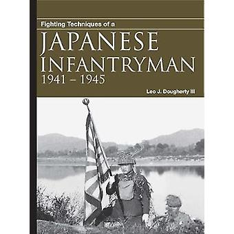 Fighting Techniques of a Japanese Infantryman - 1941-1945 by Leo J. Da
