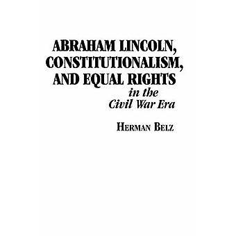 Abraham Lincoln - le constitutionnalisme et l'égalité des droits dans la guerre civile