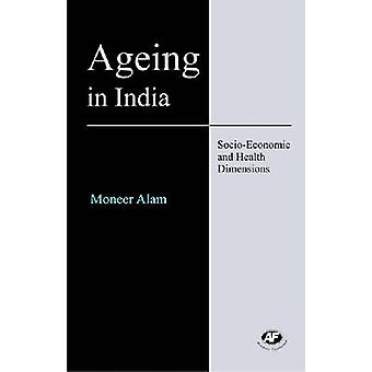 Ageing in India - Socio-economic and Health Dimensions by Moneer Alam