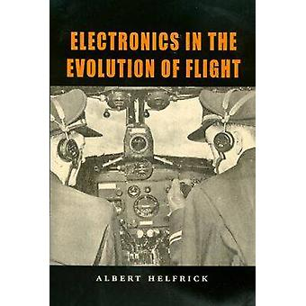 Elektronica in de evolutie van de vlucht door Albert D. Helfrick - 978158