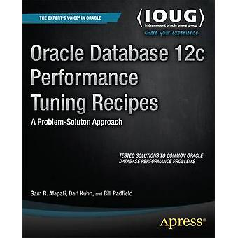 Oracle Database 12C Performance Tuning Recipes - A Problem-Solution Ap