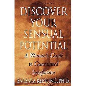 Dein sinnliches Potential zu entdecken: Eine Frau Leitfaden für garantierte Zufriedenheit