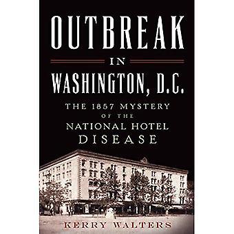 Ausbruch in Washington, D.C.: das 1857 Geheimnis der nationalen Hotel-Krankheit