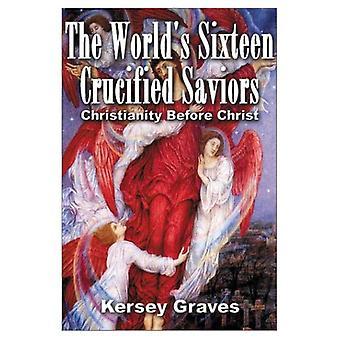 Die weltweit sechzehn gekreuzigten Retter: Christentum vor Christus
