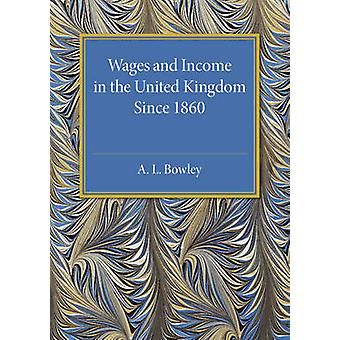 Wages and Income in the United Kingdom since 1860 by Bowley & A. L