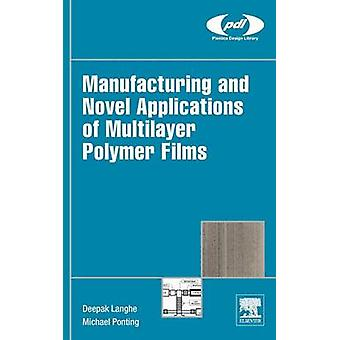Manufacturing and Novel Applications of Multilayer Polymer Films by Langhe & Deepak