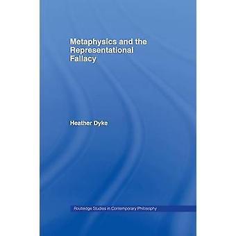 Metaphysics and the Representational Fallacy by Dyke & Heather