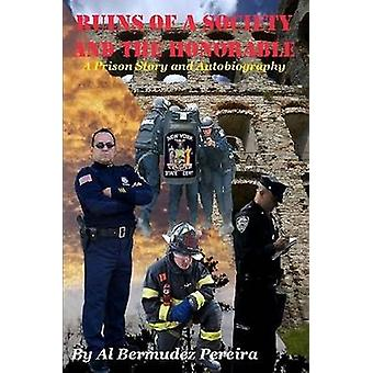 Ruins of a Society and the Honorable A Prison Story and Autobiography by Pereira & Al Bermudez