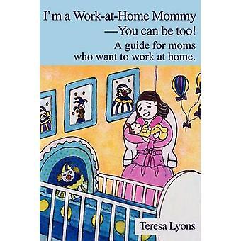 Im un WorkatHome MommyYou può essere tooA guida per le mamme che vogliono lavorare a casa. da Lyons & Teresa Ann