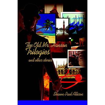 The Old Mr. Hanson Trilogiesand other stories by Allison & ShawnPaul
