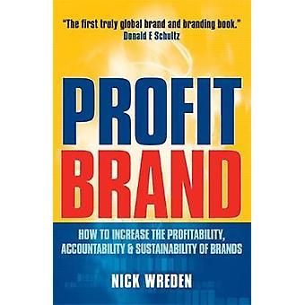 Vinst helt hur man kan öka lönsamheten ansvarighet hållbara varumärken av Wreden & Nick