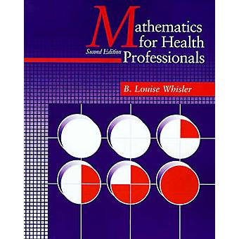 Mathematics for Health ProfessionalsSecond Edition by Whisler & B. Louise