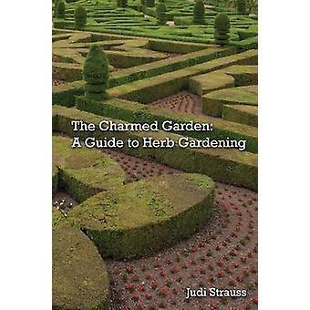 The Charmed Garden A Guide to Herb Gardening by Strauss & Judi
