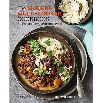 Le livre de recettes multi-cuiseur moderne - 101 recettes pour votre Pot (R instantanée