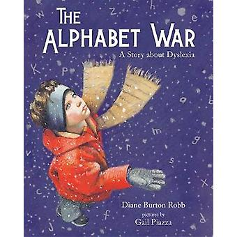 The Alphabet War - A Story of Dyslexia by Diane Robb - 9780807503041 B