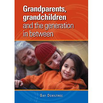 Grandparents - Grandchildren and the Generation in Between by Gay Och