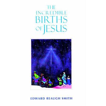 The Incredible Births of Jesus by Edward Reaugh Smith - 9780880104487