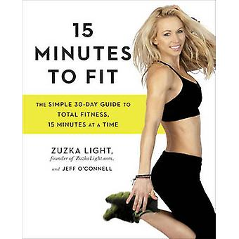 15 Minutes to Fit - The Simple - 30-Day Guide to Total Fitness - 15 Mi