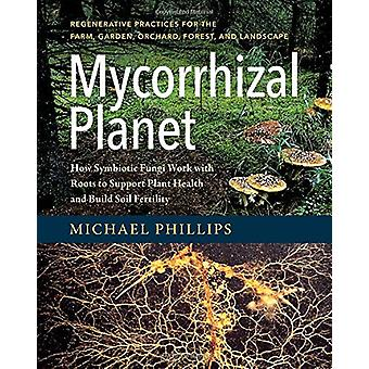 Mycorrhizal Planet - How Symbiotic Fungi Work with Roots to Support Pl