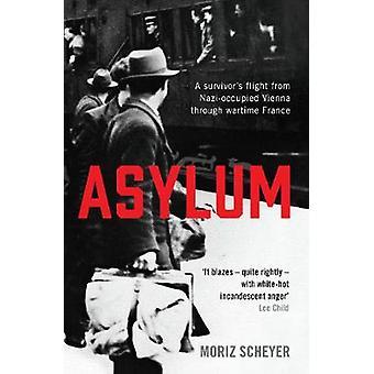 Asylum - A survivor's flight from Nazi-occupied Vienna through wartime