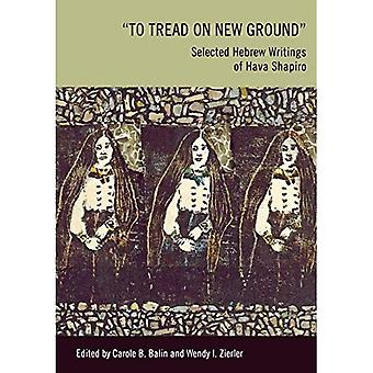 To Tread on New Ground: Selected Hebrew Writings of Hava Shapiro