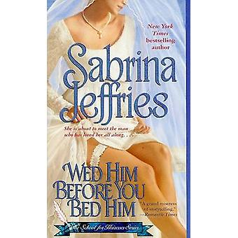 Wed Him Before You Bed Him by Sabrina Jeffries - 9781416560821 Book