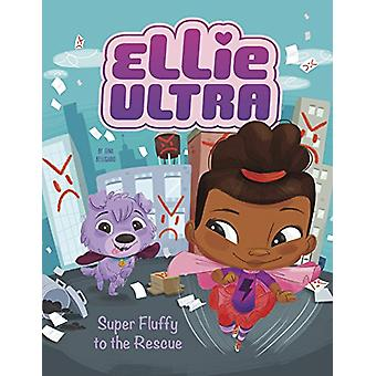 Ellie Ultra - Super Fluffy to the Rescue by Gina Bellisario - 9781496