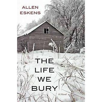 The Life We Bury by Allen Eskens - 9781616149987 Book