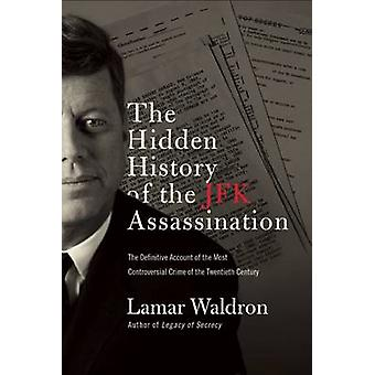 The Hidden History of the JFK Assassination by Lamar Waldron - 978161